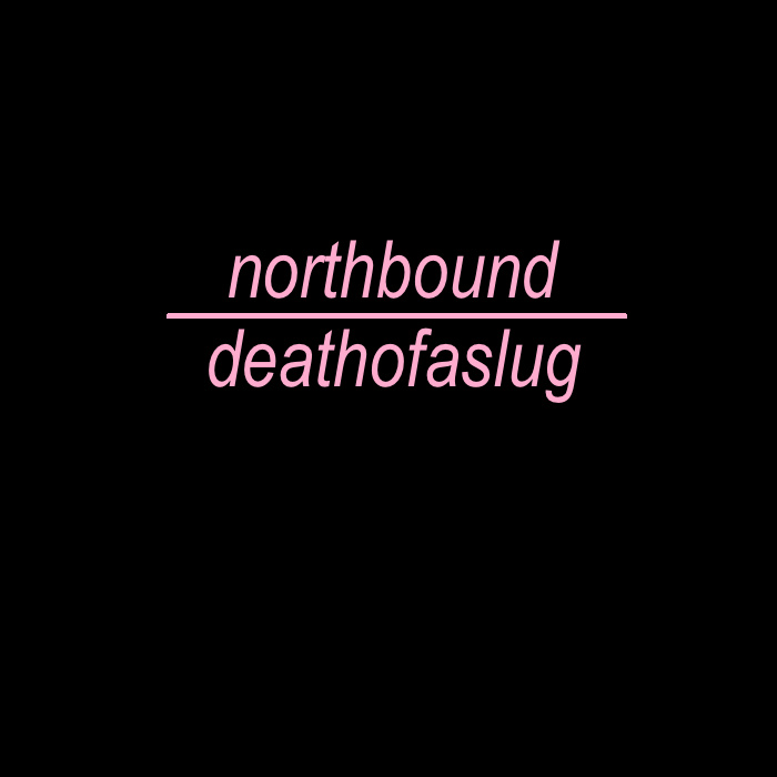 Northbound - Death of A Slug