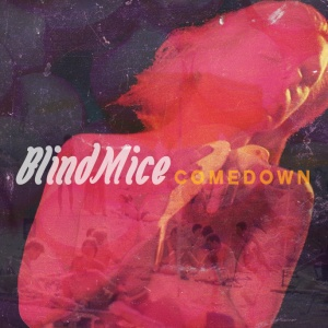Blind Mice - Comedown
