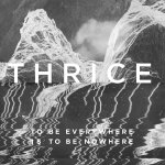thrice-to-be-everywhere-is-to-be-nowhere-art-1
